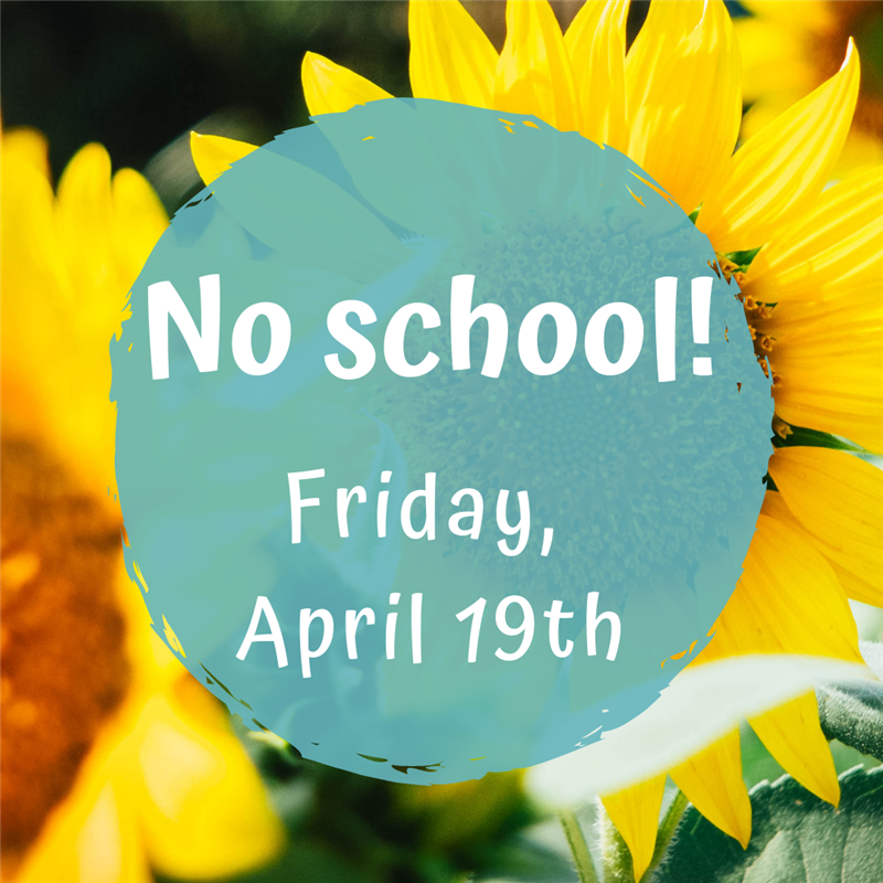 No School- Friday, April 19th