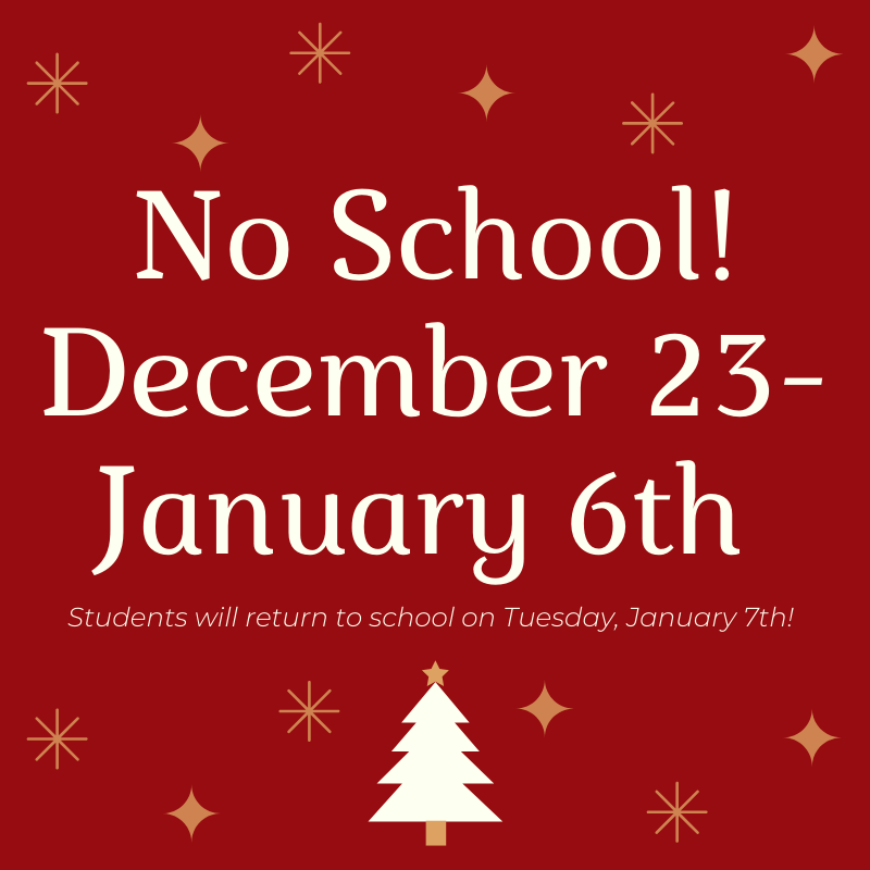 No school December 23rd- January 6th